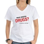 Who needs drugs? Women's V-Neck T-Shirt