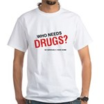 Who needs drugs? White T-Shirt