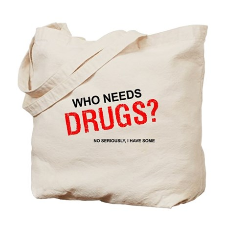 Who needs drugs? Tote Bag