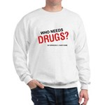Who needs drugs? Sweatshirt