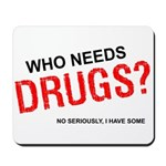 Who needs drugs? Mousepad