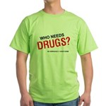 Who needs drugs? Green T-Shirt