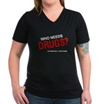 Who needs drugs? Women's V-Neck Dark T-Shirt