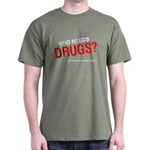 Who needs drugs? Dark T-Shirt
