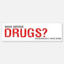 Who needs drugs? Bumper Bumper Sticker