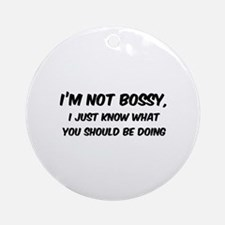 I'm not Bossy Ornament (Round)