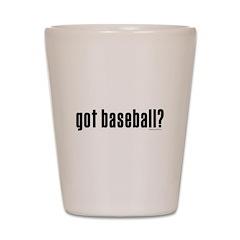 got baseball? Shot Glass