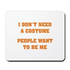 I don't need a Costume Mousepad