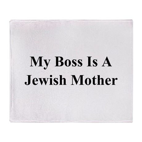 My Boss Is A Jewish Mother Throw Blanket