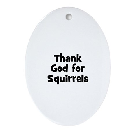 Thank God For Squirrels Oval Ornament