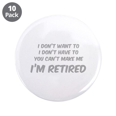 """I'm Retired 3.5"""" Button (10 pack)"""