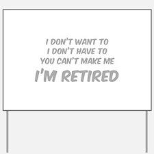 I'm Retired Yard Sign