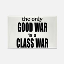 The Only Good War is a Class War Rectangle Magnet