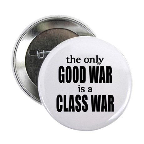 "The Only Good War is a Class War 2.25"" Button"