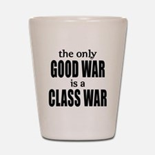 The Only Good War is a Class War Shot Glass