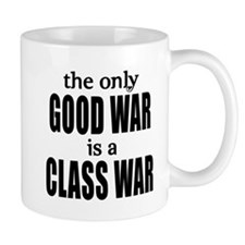 The Only Good War is a Class War Small Mug
