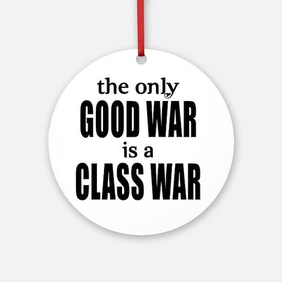 The Only Good War is a Class War Ornament (Round)