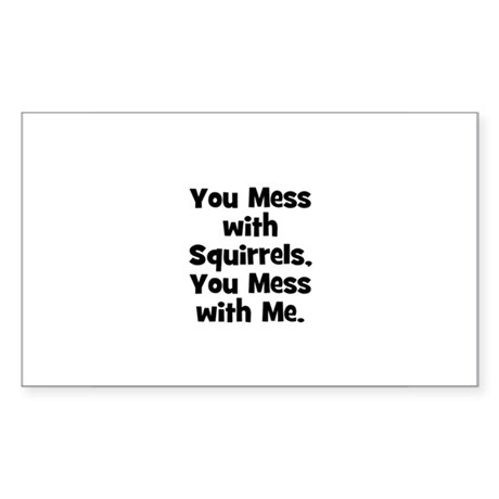 You mess with Squirrels, you Sticker (Rectangular