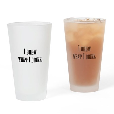 """""""I BREW WHAT I DRINK"""" - beer glass"""