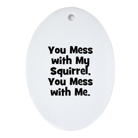 You mess with my Squirrel, yo Oval Ornament