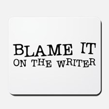 Blame it on the Writer! Mousepad