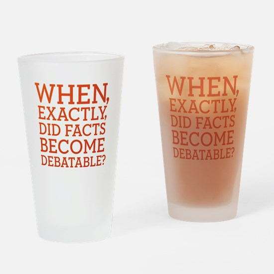 When Did Facts Become Debatab Drinking Glass
