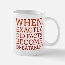 When Did Facts Become Debatab Mug