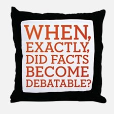 When Did Facts Become Debatab Throw Pillow