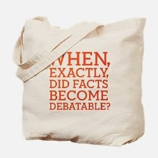 When Did Facts Become Debatab Tote Bag