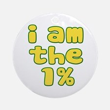 I Am the 1% Ornament (Round)