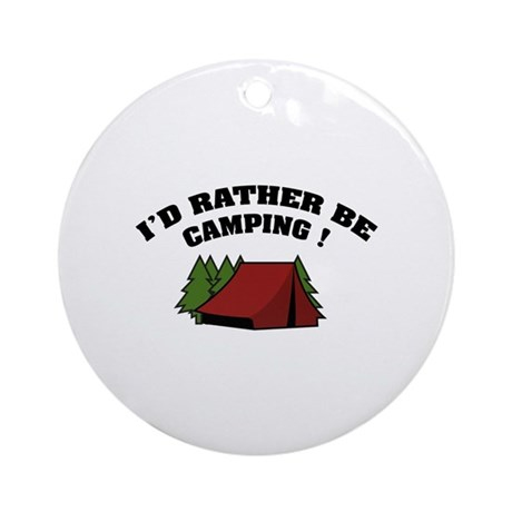 I'd rather be camping! Ornament (Round)