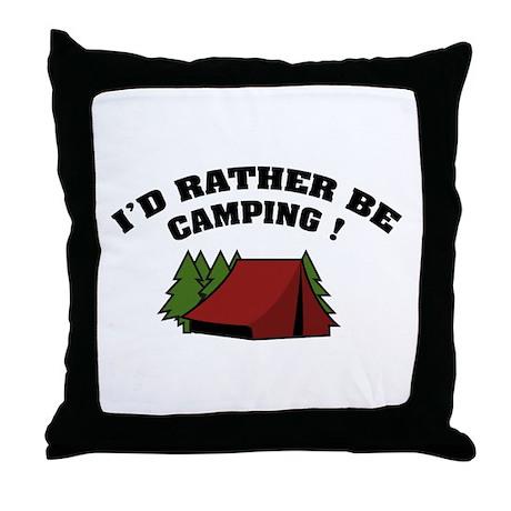 I'd rather be camping! Throw Pillow