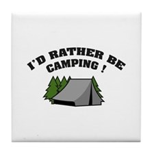 I'd rather be camping! Tile Coaster