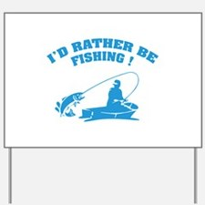 I'd rather be fishing ! Yard Sign