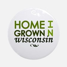 'Home Grown In Wisconsin' Ornament (Round)