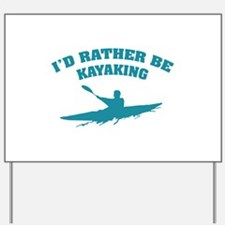 I'd rather be kayaking Yard Sign