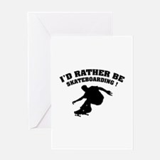 I'd rather be skateboarding ! Greeting Card