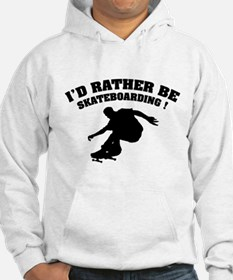 I'd rather be skateboarding ! Hoodie