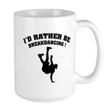 I'd rather be breakdancing ! Mug