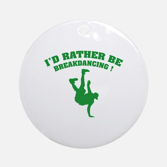 I'd rather be breakdancing ! Ornament (Round)