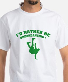 I'd rather be breakdancing ! Shirt