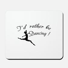 I'd rather be dancing ! Mousepad