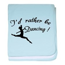 I'd rather be dancing ! baby blanket