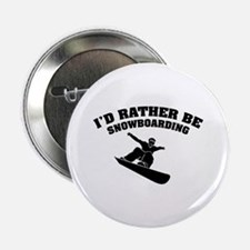 "I'd rather be snowboarding 2.25"" Button"