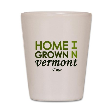 'Home Grown In Vermont' Shot Glass