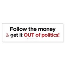 Follow the Money/Out of PoliticsBumper Sticker
