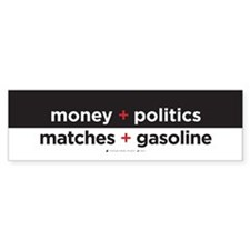 Money+Politics/Matches+Gasoline Bumper Sticker