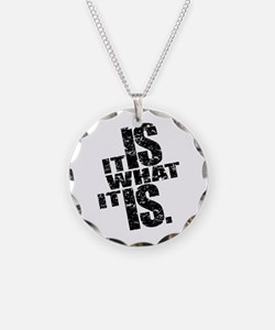 It Is What It Is Necklace