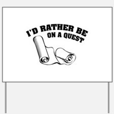 I'd rather be on a quest Yard Sign