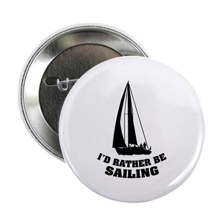 """I'd rather be sailing 2.25"""" Button"""
